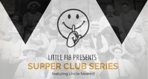 Little Fib Supper Club Series--Uncle Nearest, Nashville, TN