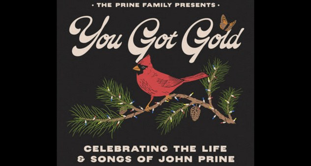 Prine Family presents: You Got Gold: Celebrating the Life and Songs of John Prine. October 2022. Buy Tickets on Nashville.com
