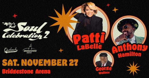 Mike's Fall Soul Celebration Concert Tickets! Nashville, Bridgestone Arena, 11/27/21. Lineup: Patti LaBelle, Anthony Hamilton, George Wallace